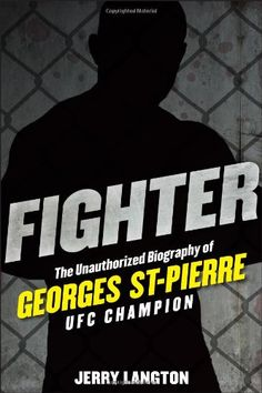 Bestseller Books Online Fighter: The Unauthorized Biography of Georges St-Pierre, UFC Champion Jerry Langton $17.33  - http://www.ebooknetworking.net/books_detail-1118008030.html