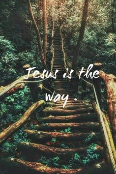 Jesus. the way. the truth. the life.