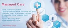 #ManagedCare is a #healthcare delivery system and a type of health insurance, organized to manage cost, utilization, and quality. It describe a variety of techniques intended to reduce the cost of providing #health benefits and improve the quality of care.