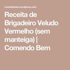 Receita de Brigadeiro Veludo Vermelho (sem manteiga) | Comendo Bem