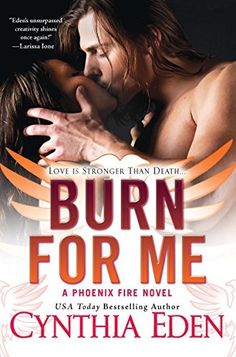 Burn For Me (Phoenix Fire Book 1) by Cynthia Eden, http://www.amazon.com/dp/B00ENMXSEQ/ref=cm_sw_r_pi_dp_mkIdvb1CQ9DJM