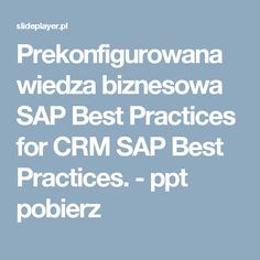 Prekonfigurowana wiedza biznesowa SAP Best Practices for CRM SAP Best Practices. -  ppt pobierz