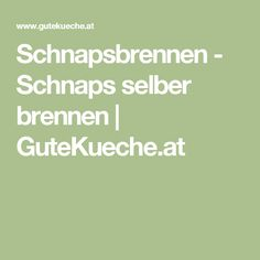 Schnapsbrennen - Schnaps selber brennen | GuteKueche.at