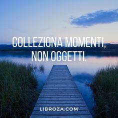 Colleziona momenti, non oggetti - Libroza.com