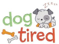 Dog Tired - 2 Sizes! | Words and Phrases | Machine Embroidery Designs | SWAKembroidery.com Bunnycup Embroidery