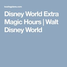 Disney World Extra Magic Hours | Walt Disney World