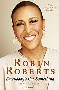 """Everybody's Got Something by Robin Roberts: """"Regardless of how much money you have, your race, where you live, what religion you follow, you are going through something. Or you already have or you will. As momma always said, """"Everybody's got something."""" So begins beloved Good Morning America anchor Robin Roberts's..."""