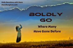 A Word Fitly Spoken: Boldly Go Where Many Have Gone Before - Daily Devotional by Christian author and Bible teacher, Dana Rongione