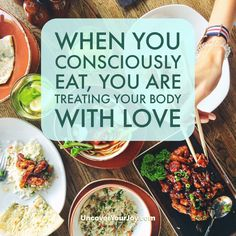 Conscious eating is a great way of using food and diet to heal your relationship with your body. It's self-loving!