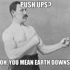 Push ups?  Oh, you mean earth downs.