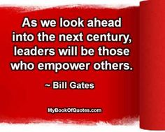 As we look ahead into the next century, leaders will be those who empower others. ~ Bill Gates #quotes #ImageQuotes