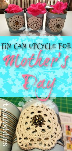 Tin Can Upcycle for Mother's Day ~ Teadoddles Diy Crafts For Gifts, Homemade Crafts, Diy Recycle, Reuse, Painted Tin Cans, Chalky Finish Paint, American Decor, Recycled Bottles, Vintage Buttons