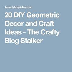 20 DIY Geometric Decor and Craft Ideas - The Crafty Blog Stalker