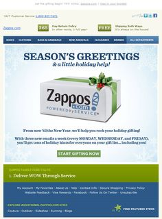 Zappos >> sent 11/11/11 >> Just a little holiday heads up... >> Expectation setting can be critical to subscriber satisfaction. In this email, Zappos gives their subscribers a heads up that they'll be increasing their email frequency during the holiday season. It's also a timely cue to start their holiday shopping.