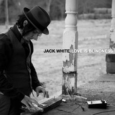 jack white: love is blindness