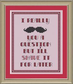 I really mustache you a question: funny cross-stitch pattern. $3.00, via Etsy.