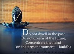 """#buddhist #quotes """"Do not dwell in the past..."""""""