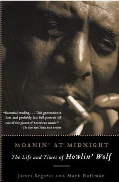 """""""Moaning At Midnight"""" - good book (and perhaps the only book) about blues legend Howlin' Wolf"""