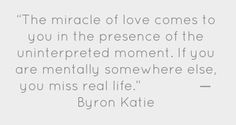 #quote by Byron Katie