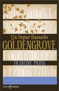 UN LUGAR LLAMADO GOLDENGROVE    Francine Prose  SIGMARLIBROS