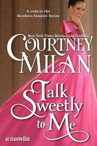 Talk Sweetly to Me by Courtney Milan: The problem with this story of Milan, which I usually like, is that the characters do not manage to be credible in few pages, I mean is ok to discuss actual issues in romance novel like the lesbian couple in the last book, but I have strong doubts about the possibility of a interracial couple in the early decades of the 1800s, not that I would not like, but currently there are interracial couples with problems now (2014), let alone then ....