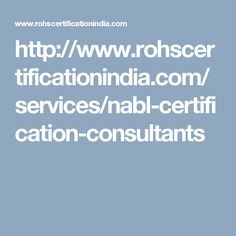 http://www.rohscertificationindia.com/services/nabl-certification-consultants