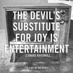 The Devil's substitute for Joy is Entertainment