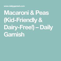 Macaroni & Peas (Kid-Friendly & Dairy-Free!) – Daily Garnish