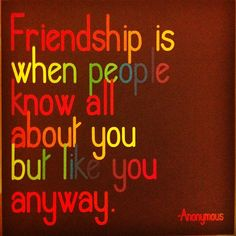 "Friendship :) I think it should be ""but love you anyways"" <3"