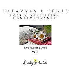 Palavras e Cores: Poesia Brasileira Contemporânea #freeonkindleunlimited Você pode ler este livro de graça no Kindle Unlimited!