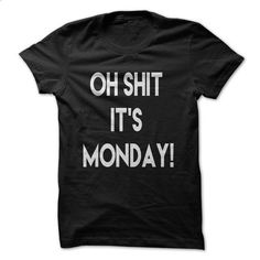 Oh shit its monday! - #clothing #funny tee shirts. GET YOURS => https://www.sunfrog.com/Funny/Oh-shit-its-monday.html?60505