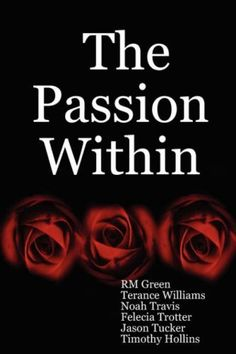 The Passion Within by RM Green, http://www.amazon.com/dp/0615155618/ref=cm_sw_r_pi_dp_JD5zqb1FDPTYH