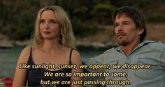 """Like sunlight, sunset, we appear, we disappear. We are so important to some, but we are just passing through."" Before Midnight 2013 Mais Before Sunrise Trilogy, Before Trilogy, Film Quotes, Poetry Quotes, Words Quotes, Random Quotes, Sayings, Movie Songs, Movie Tv"