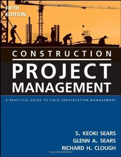 Construction Project Management: A Practical Guide to Field Construction Management by S. Keoki Sears. $85.93. 408 pages. Author: S. Keoki Sears. Publication: April 25, 2008. Publisher: Wiley; 5 edition (April 25, 2008). Edition - 5