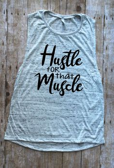 Hustle for that Muscle//Bella + Canvas Muscle Tank//Workout Shirt//Sassy Shirts//Gift for Her//Gift Idea//Workout//Fitness Tees