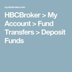 HBCBroker > My Account > Fund Transfers > Deposit Funds