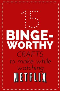 15 Binge-Worthy Crafts to Make While Watching Netflix