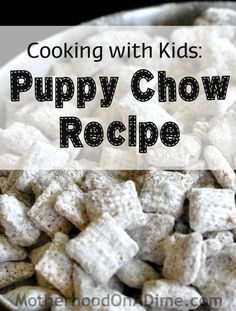 My kids love this Puppy Chow - Muddy Buddies recipe.  It's a pretty easy cooking project to do together.