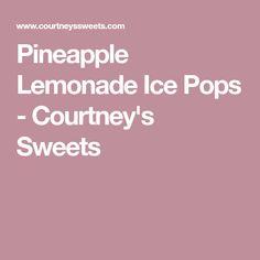 Pineapple Lemonade Ice Pops - Courtney's Sweets