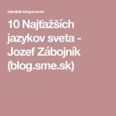 10 Najťažších jazykov sveta - Jozef Zábojník (blog.sme.sk)