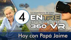 ENtre Papá Jaime 360 VR  Cuarta Parte