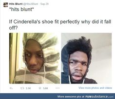 Hits Blunt If Cinderella's Shoe Fit Perfectly Why Did It Fall Off - Funny Memes. The Funniest Memes worldwide for Birthdays, School, Cats, and Dank Memes - Meme Really Funny Memes, Stupid Funny Memes, Funny Relatable Memes, Funny Posts, Funny Stuff, Funniest Memes, Random Stuff, Memes Humor, Disney Films