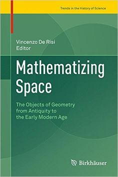 Mathematizing space : the objects of geometry from antiquity to the early modern age Vincenzo de Risi, editor New York, NY : Springer Berlin Heidelberg, cop.2015 Novedades Diciembre 2016