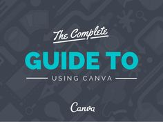 The Complete Beginners Guide to Using Canva by Canva via slideshare