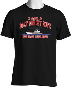 Funny Boat Fishing T Shirt Wife For Boat Best Trade Mens Small to 6XL and Tall #TShirtsRule #GraphicTee
