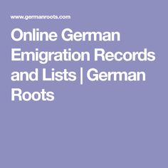 Online German Emigration Records and Lists | German Roots