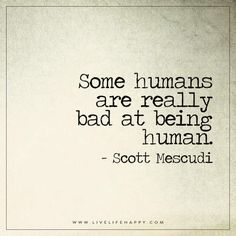 Live Life Happy: Some humans are really bad at being human. – Scott Mescudi The post Some Humans Are Really Bad appeared first on Live Life Happy. Quotable Quotes, True Quotes, Great Quotes, Words Quotes, Quotes To Live By, Funny Quotes, Inspirational Quotes, Sayings, Happy Quotes