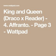 King and Queen (Draco x Reader) - 4. Affranto. - Page 3 - Wattpad