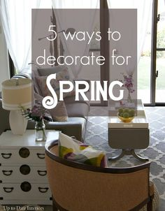 5 Ways to Decorate for Spring - Up to Date Interiors