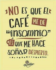 No es que el café me de insomnio. Es que me hace soñar despierto